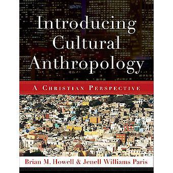Einführung von Kulturanthropologie - eine christliche Perspektive von Brian M