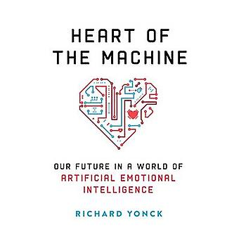 Heart of the Machine - Our Future in a World of Artificial Emotional I