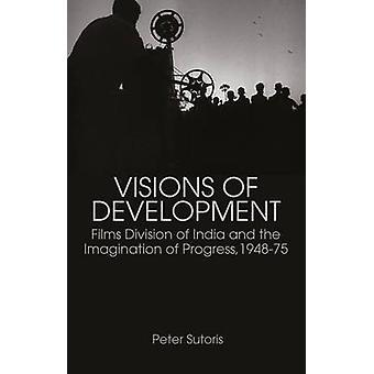 Visioenen van ontwikkeling - Films deling van India en de verbeelding-o