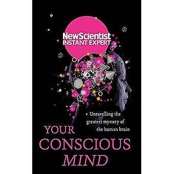 Ihr bewusster Verstand: Entwirren das größte Geheimnis des menschlichen Gehirns - neuer Wissenschaftler-Instant-Experte
