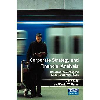Corporate Strategy and Financial Analysis Managerial Accounting and StockMarket Perspectives by Williams & David