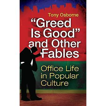 Gier ist gut und andere Fabeln Büroalltag in der populären Kultur von Osborne & Tony