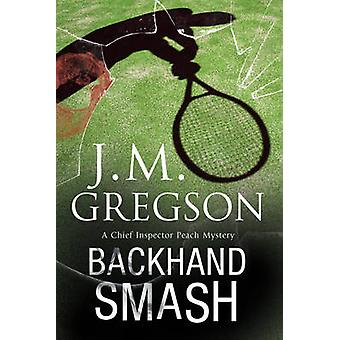 Backhand Smash A British police procedural by Gregson & J. M.