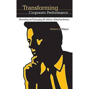 Trasformando le Performance aziendali, misurazione e gestione dei driver di Business di successo da Milgate & Michael