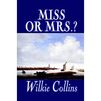 Miss oder Mrs von Wilkie Collins Fiction Klassiker Kurzgeschichten von & Wilkie Collins