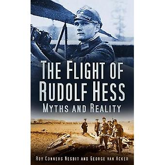 The Flight of Rudolf Hess  Myths and Reality by Roy Conyers Nesbit & Georges Van Acker