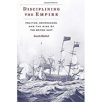 Disciplining the Empire - Politics - Governance - and the Rise of the