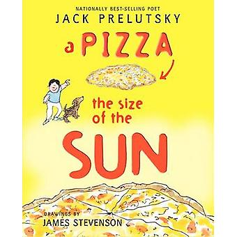 A Pizza the Size of the Sun by Jack Prelutsky - James Stevenson - 978