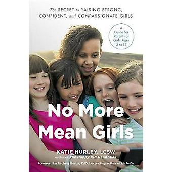 No More Mean Girls - The Secret to Raising Strong - Confident - and Co