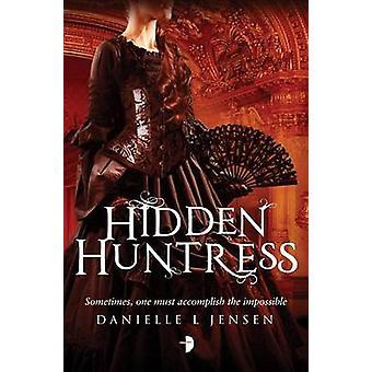 Hidden Huntress - Malediction Trilogy Book Two by Danielle L Jensen -