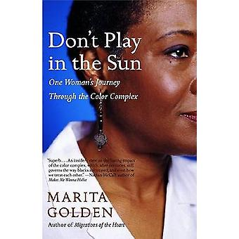 Don't Play in the Sun - One Woman's Journey Through the Color Complex