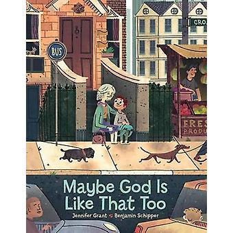Maybe God Is Like That Too by Jennifer Grant - Benjamin Schipper - 97