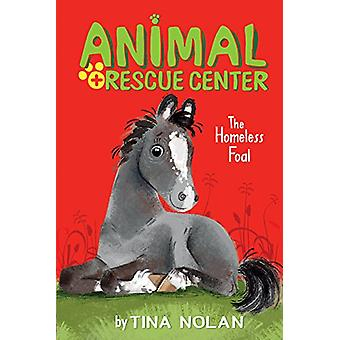 The Homeless Foal by Tina Nolan - Anna Chernyshova - 9781680100471 Bo