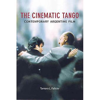 The Cinematic Tango - Contemporary Argentine Film by Tamara L. Falicov