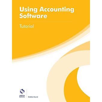 Utilisation du logiciel de comptabilité Tutorial par Debbie Board-9781909173736 Bo