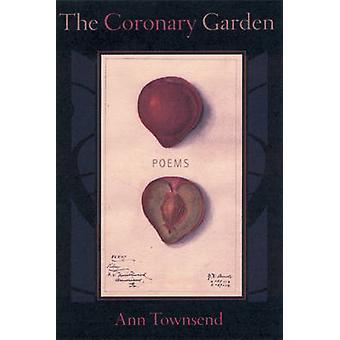 The Coronary Garden - Poems by Ann Townsend - Sarabande Books - 978193