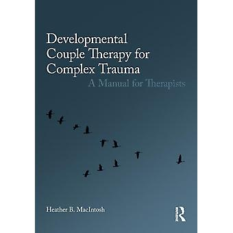 Developmental Couple Therapy for Complex Trauma by Heather B MacIntosh