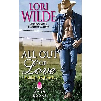 All Out of Love - A Cupid - Texas Novel by Lori Wilde - 9780062218964