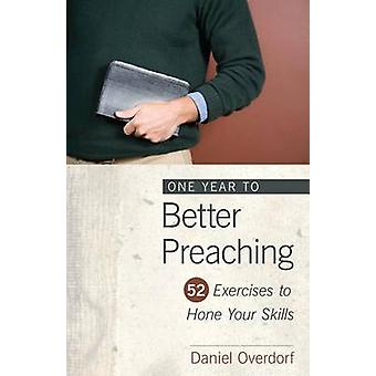 One Year to Better Preaching by Daniel Overdorf