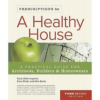 Prescriptions for a Healthy House A Practical Guide for Architects Builders and Homeowners by BakerLaporte & Paula