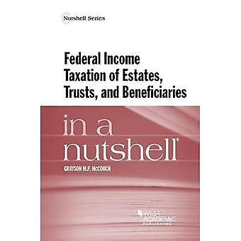 Federal Income Taxation of Estates, Trusts, and Beneficiaries in a Nutshell� (Nutshell Series)