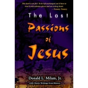 Lost Passions of Jesus by Milam & Donald & L