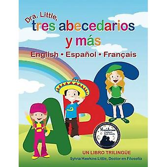 Dra. Little Tres Abecedarios y Mas English Espanol Francais by Little & Ph.D. & Sylvia Hawkins