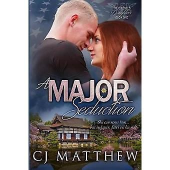 A Major Seduction Colonels Daughters Book 1 by Matthew & CJ