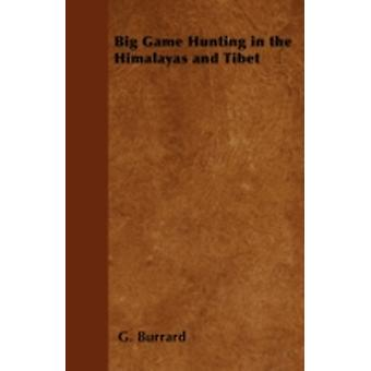 Big Game Hunting in the Himalayas and Tibet by Burrard & G.