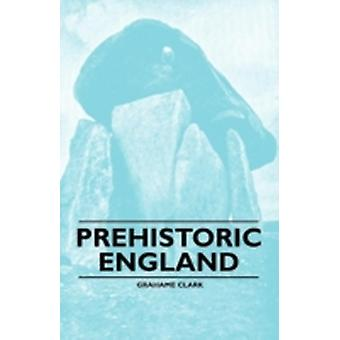 Prehistoric England by Clark & Grahame
