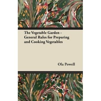 The Vegetable Garden  General Rules for Preparing and Cooking Vegetables by Powell & Ola