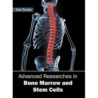 Advanced Researches in Bone Marrow and Stem Cells by Turner & Rex
