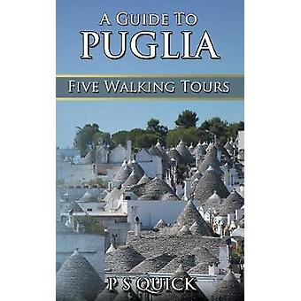 A Guide to Puglia Five Walking Tours by Quick & P S