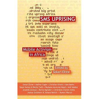 SMS Uprising Mobile Phone Activism in Africa by Ekine & Sokari