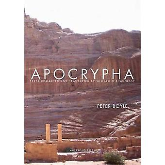 Apocrypha Texts Collected and Translated by William OShaunessy by Boyle & Peter