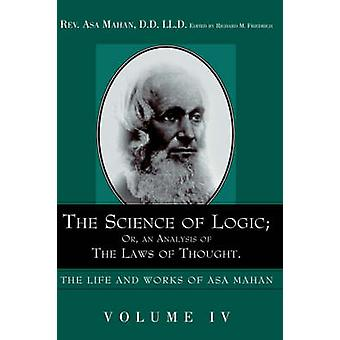 The Science of Logic Or an Analysis of the Laws of Thought. by Mahan & Asa