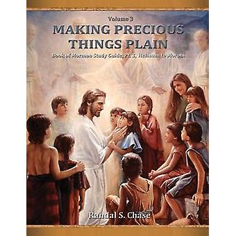 Book of Mormon Study Guide Pt. 3 Helaman to Moroni Making Precious Things Plain Vol. 3 by Chase & Randal S.