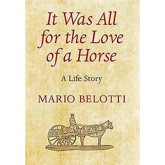 It Was All  for the Love  of a Horse by Belotti & Mario
