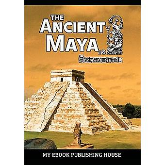 The Ancient Maya by Publishing House & My Ebook