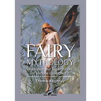 Fairy Mythology 2 Romance and Superstition of Various Countries by Keightley & Thomas