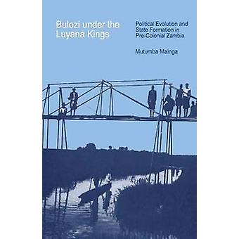 Bulozi under the Luyana Kings. Political Evolution and State Formation in PreColonial Zambia by Mainga & Mutumba