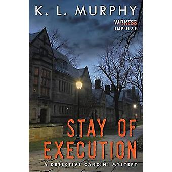 Stay of Execution - A Detective Cancini Mystery by K L Murphy - 978006