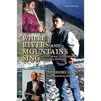 Where Rivers and Mountains Sing - Sound - Music - and Nomadism in Tuva