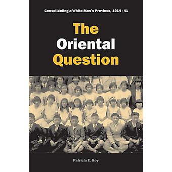 The Oriental Question - Consolidating a White Man's Province - 1914-19