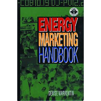 Energy Marketing Handbook - A Nontechnical Guide by Denise Warkentin -