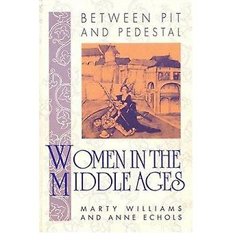 Between Pit and Pedestal - Women in the Middle Ages by Marty Williams