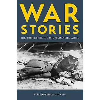 War Stories - The War Memoir in History and Literature by Philip G. Dw