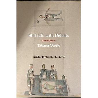 Still Life with Defeats - Selected Poems by Tatiana Orono - 9781945680