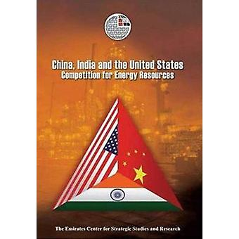 China - India and the United States - Competition for Energy Resources
