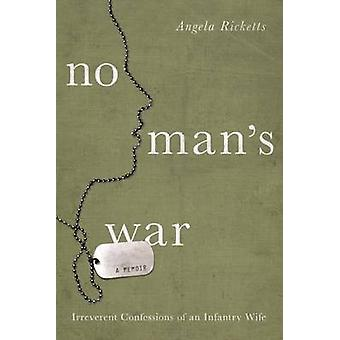 No Man's War - Irreverent Confessions of an Infantry Wife by Angela Ri